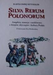 Okładka książki Silva Rerum Polonorum. Anegdoty, sensacje i osobliwości z dziejów, obyczajów i kultury Polski Bartłomiej Szyndler