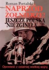 Okładka książki Naprzód żołnierze. Jeszcze Polska nie zginęła. Roman Portalski