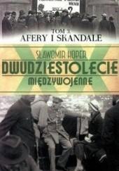 Okładka książki Dwudziestolecie Międzywojenne. Tom 3. Afery i Skandale Sławomir Koper