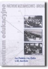 Okładka książki Los Polaków i los Żydów w KL Auschwitz Adam Cyra,Emeryka Iwaszko,Alicja Białecka