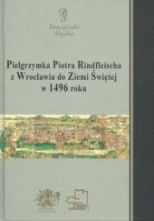 Okładka książki Pielgrzymka Piotra Rindfleischa z Wrocławia do Ziemi Świętej w 1496 roku Jarosław Szymański