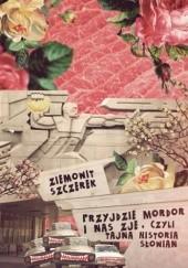 Okładka książki Przyjdzie Mordor i nas zje, czyli tajna historia Słowian Ziemowit Szczerek