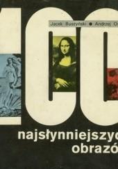 Okładka książki 100 najsłynniejszych obrazów Andrzej Osęka,Jacek Buszyński