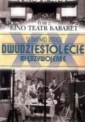 Okładka książki Dwudziestolecie Międzywojenne. Tom 2. Kino Teatr Kabaret Sławomir Koper