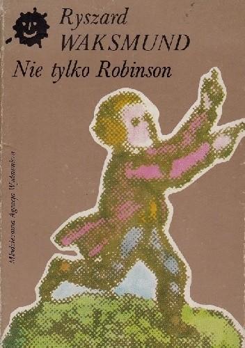 Okładka książki Nie tylko Robinson, czyli o oświeceniowej literaturze dla dzieci i młodzieży Ryszard Waksmund