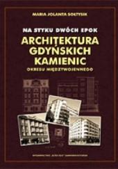 Okładka książki Na styku dwóch epok. Architektura gdyńskich kamienic okresu międzywojennego Maria Jolanta Sołtysik