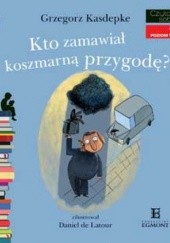 Okładka książki Kto zamawiał koszmarną przygodę? Grzegorz Kasdepke,Daniel de Latour