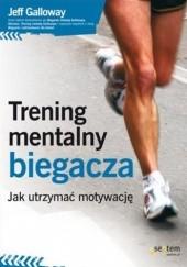 Okładka książki Trening mentalny biegacza. Jak utrzymać motywację Jeff Galloway