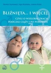 Okładka książki Bliźnięta... i więcej, czyli o wieloraczkach podczas ciąży i po porodzie Monika Grymowicz,Joanna Kuran,Inga Kłosińska