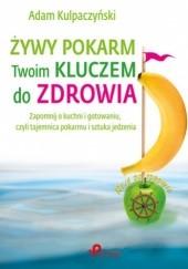 Okładka książki Żywy pokarm Twoim kluczem do zdrowia Adam Kulpaczyński