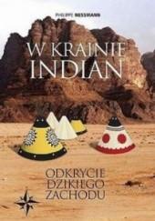 Okładka książki W krainie Indian. Odkrycie Dzikiego Zachodu Philippe Nessmann