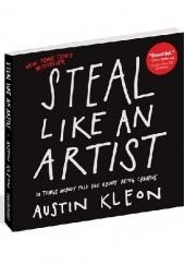 Okładka książki Steal Like an Artist: 10 Things Nobody Told You About Being Creative Austin Kleon