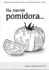Okładka książki Na ziarnie pomidora... Konkurs Jednego Wiersza 2012 praca zbiorowa