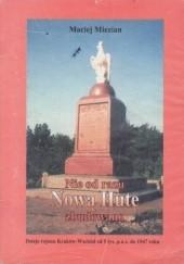 Okładka książki Nie od razu Nową Hutę zbudowano. Dzieje Regionu Kraków-Wschód od 5. tysiąclecia p.n.e. do 1947 roku Maciej Miezian