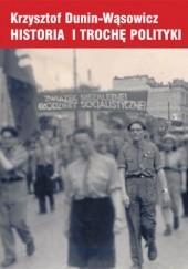 Okładka książki Historia i trochę polityki Krzysztof Dunin-Wąsowicz