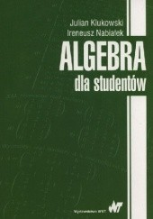 Okładka książki Algebra dla studentów Julian Klukowski,Ireneusz Nabiałek