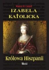 Okładka książki Izabela Katolicka. Królowa Hiszpanii Warren H. Carroll