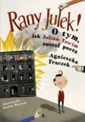 Okładka książki Rany Julek! O tym, jak Julian Tuwim został poetą Agnieszka Frączek