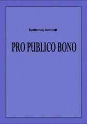 Okładka książki Pro publico bono Bartłomiej Schmidt
