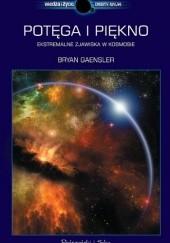 Okładka książki Potęga i piękno. Ekstremalne zjawiska w kosmosie Bryan Gaensler