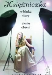 Okładka książki Księżniczka w blasku sławy i cieniu obsesji Gaja Kołodziej
