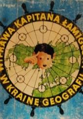 Okładka książki Wyprawa Kapitana Łamigłowy w krainę geografii