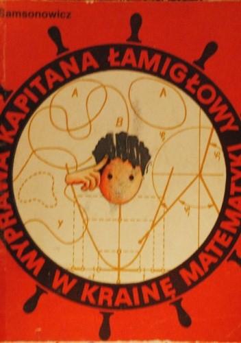 Okładka książki Wyprawa Kapitana Łamigłowy w krainę  matematyki Jan Samsonowicz