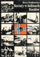 Okładka książki Kwiaty w dolinach fiordów. Rzecz o Norwegii Jerzy Fonkowicz