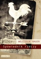 Okładka książki Spowiednik rzeczy Wojciech Bauer