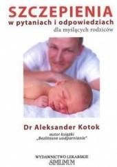 Okładka książki Szczepienia w pytaniach i odpowiedziach dla myślących rodziców Aleksander Kotok