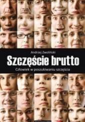 Okładka książki Szczęście brutto. Człowiek w poszukiwaniu szczęścia. Andrzej Zwoliński