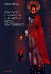 Okładka książki Metafizyczny wymiar piękna w malarstwie Jerzego Nowosielskiego Adriana Adamska