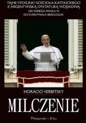 Okładka książki Milczenie. Tajne stosunki Kościoła Katolickiego z argentyńską dyktaturą wojskową. Od papieża Pawła VI do kardynała Bergoglia.