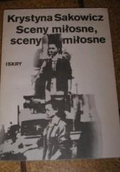Okładka książki Sceny miłosne, sceny miłosne Krystyna Sakowicz
