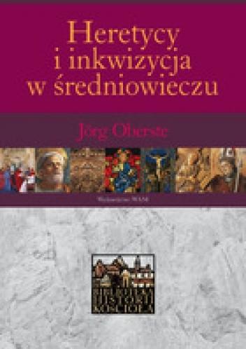 Okładka książki Heretycy i inkwizycja w średniowieczu Jörg Oberste