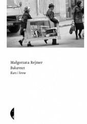 Okładka książki Bukareszt. Kurz i krew Małgorzata Rejmer