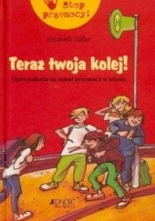 Okładka książki Teraz twoja kolej! Opowiadania na temat przemocy w szkole Elisabeth Zöller