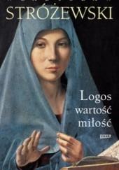Okładka książki Logos, wartość, miłość Władysław Stróżewski