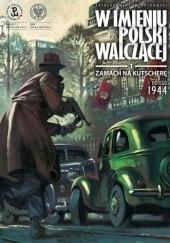 Okładka książki W imieniu Polski Walczącej - 1 - Zamach na Kutscherę, 1 lutego 1944 Krzysztof Wyrzykowski,Sławomir Zajączkowski