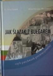 Okładka książki Jak Ślązak z Bułgarem, czyli patchwork prowincjonalny Jerzy Szymik,Alina Petrowa-Wasilewicz