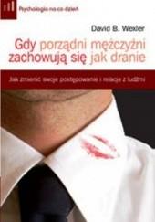 Okładka książki Gdy porządni mężczyźni zachowują się jak dranie. David B. Wexler