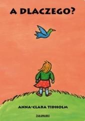 Okładka książki A dlaczego? Anna-Clara Tidholm