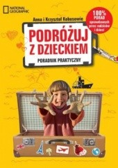 Okładka książki Podróżuj z dzieckiem! Poradnik praktyczny Krzysztof Kobus,Anna Olej-Kobus