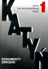 Okładka książki Katyń. Dokumenty zbrodni, t. 1, Jeńcy nie wypowiedzianej wojny VIII 1939-III 1940 Wojciech Materski,Aleksander Gieysztor,praca zbiorowa,Rudolf G. Pichoja