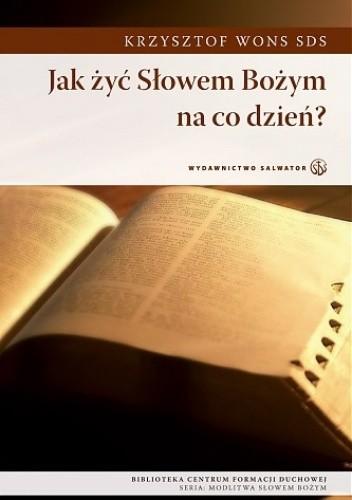 Okładka książki Jak żyć Słowem Bożym na co dzień? Krzysztof Wons SDS