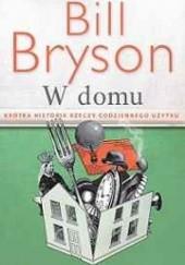 Okładka książki W domu. Krótka historia rzeczy codziennego użytku Bill Bryson