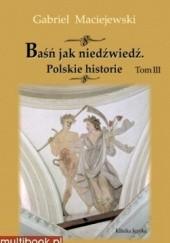 Okładka książki Baśń jak niedźwiedź. Polskie historie. Tom III Gabriel Maciejewski