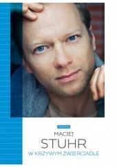 Okładka książki W krzywym zwierciadle Maciej Stuhr