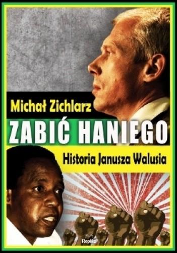 Okładka książki Zabić Haniego. Historia Janusza Walusia. Michał Zichlarz