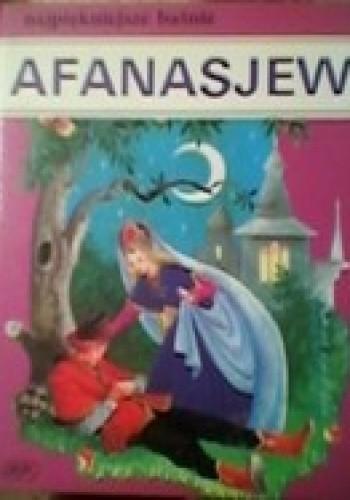 Okładka książki Najpiękniejsze baśnie, najwięksi bajkopisarze - Afanasjew Aleksander Afanasjew